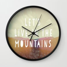 Let's Live In The Mountains  Wall Clock