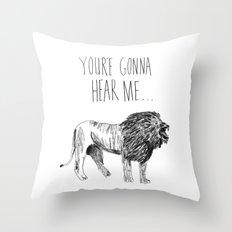 Your'e gonna hear me......ROAR Throw Pillow