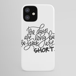The Years Are Short iPhone Case