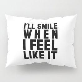 I'LL SMILE WHEN I FEEL LIKE IT Pillow Sham