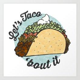 Let's taco 'Bout it. Art Print