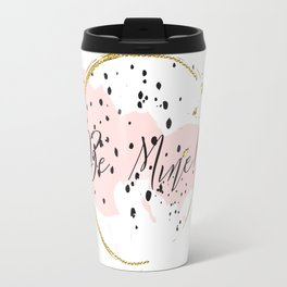 Be mine! Concept quotes Travel Mug