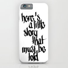 here's a little story that must be told iPhone 6s Slim Case