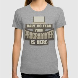 Programmer Have No Fear Your Computer Programmer is Here T-shirt