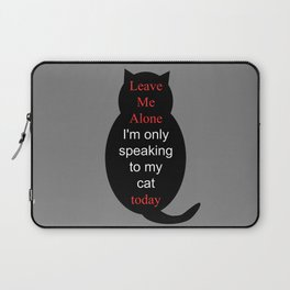 Leave Me Alone I'm only speaking to my cat today Laptop Sleeve