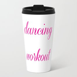 Dancing is My Kind of Workout Graphic Trendy T-shirt Travel Mug