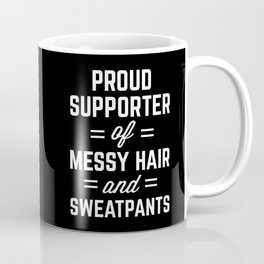 Messy Hair & Sweatpants Funny Quote Coffee Mug