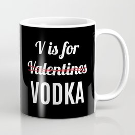 V IS FOR VODKA NOT VALENTINES (Black & White) Coffee Mug