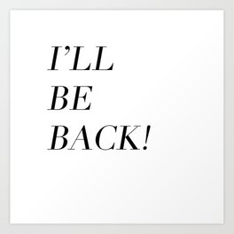 I'll Be Back Art Print