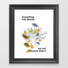 Everything has beauty, but not everyone sees it Framed Art Print