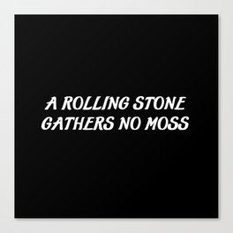 a rolling stone saying Canvas Print