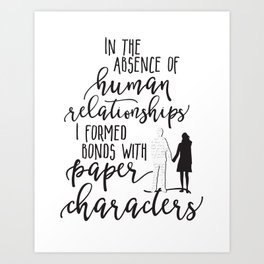 I Formed Bonds with Paper Characters Art Print