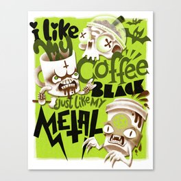 I Like My Coffee Black Just Like My Metal Canvas Print