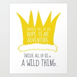 Hope Fear Adventure - Inside all of us is a Wild Thing Art Print