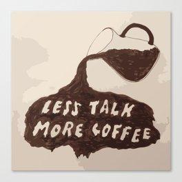 less talk more coffee Canvas Print