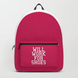 Will Work For Shoes Funny Quote Backpack