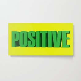 Positive, Positive Quote, Positivity, Positive Mindset, Be Positive, 3D Quote Metal Print