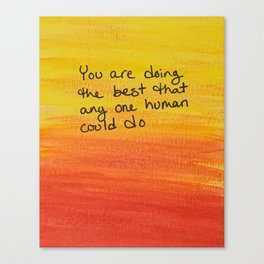 You are doing the best Canvas Print