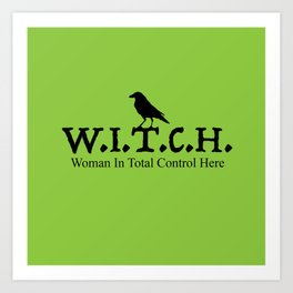 W.I.T.C.H. Woman in Total Control Here - green/black Art Print