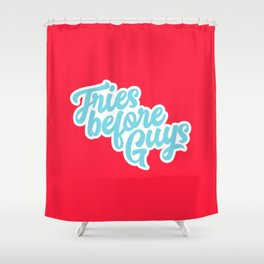 Fries Before Guys Typography Shower Curtain