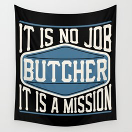 Butcher  - It Is No Job, It Is A Mission Wall Tapestry
