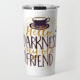 Coffee Hello Darkness My Old Friend Travel Mug