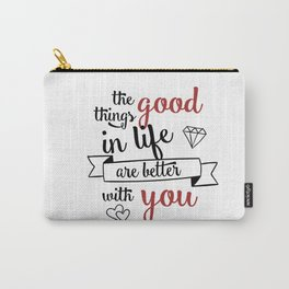 The good things in life are better with you Carry-All Pouch