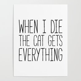 Cat Gets Everything Funny Quote Poster