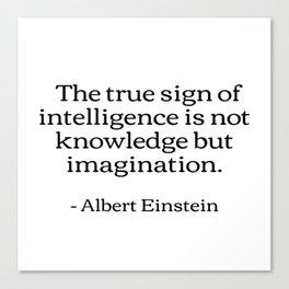 The true sign of intelligence is not knowledge but imagination Albert Einstein Quotes Canvas Print