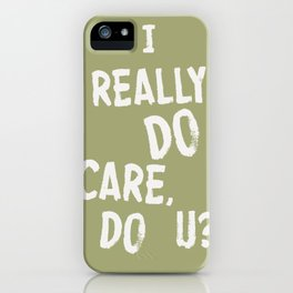 I Really DO Care, Do U? iPhone Case