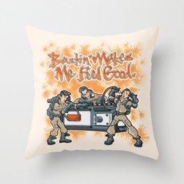 Bustin' Makes Me Feel Good Throw Pillow