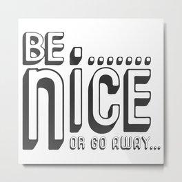 Be nice or go away slogan Metal Print
