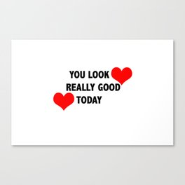 you look really good today Canvas Print