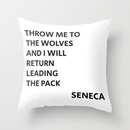 THROW ME TO THE WOLVES AND I WILL RETURN LEADING THE PACK - Seneca Quote Throw Pillow