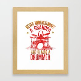 Mens Never Underestimate A Grandpa Who Is Also A Drummer Fun Gift Framed Art Print