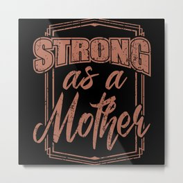 STRONG AS A MOTHER Happy Mothers Day Mum Cool Mom Metal Print