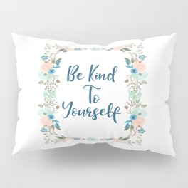 Be Kind To Yourself Pillow Sham