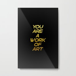 Modern minimalist typography - You are a work of art version2 Metal Print