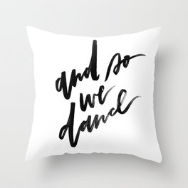 And So We Dance Throw Pillow