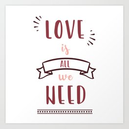love is all we need Art Print
