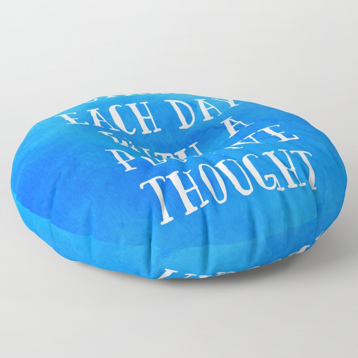A Positive Thought Motivational Quote Floor Pillow