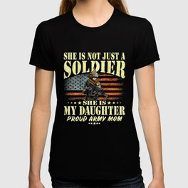 She Is Not Just A Soldier She Is My Daughter Proud Army Mom T Shirt T-shirt