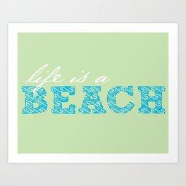 Life is a Beach Art Print