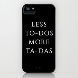 Less To-Dos more Ta-Das iPhone Case
