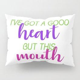 I've Got a Good Heart... Pillow Sham