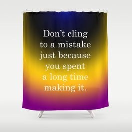 Don't Cling to a Mistake Shower Curtain