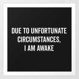 I Am Awake Funny Quote Art Print