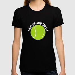 Shut Up and Serve Tennis Ball Sports T-Shirt T-shirt