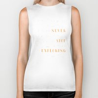 never stop exploring Biker Tanks featuring Never Stop Exploring by Wes Franklin