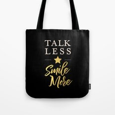 Talk Less, Smile More Tote Bag